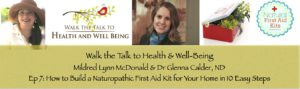 Episode 7: Walk the Talk to Health & Wellness – How to Build a Naturopathic First Aid Kit for Your Home in 10 Easy Steps