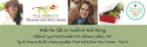 Episode 8: Walk the Talk to Health & Well Being – How to Build a Naturopathic First Aid Kit for Your Home  – Part II